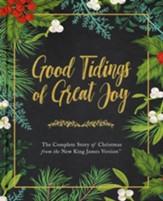 Good Tidings of Great Joy: The Complete Story of Christmas from the New King James Version