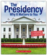 The Presidency: Why It Matters to You