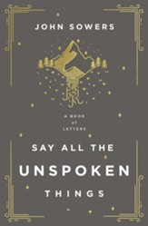 Say All the Unspoken Things: A Book of Letters