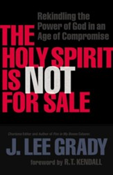 Holy Spirit Is Not for Sale, The: Rekindling the Power of God in an Age of Compromise - eBook