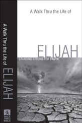Walk Thru the Life of Elijah, A: Standing Strong for Truth - eBook