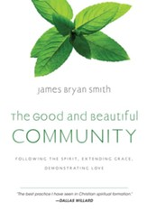 The Good and Beautiful Community: Following the Spirit, Extending Grace, Demonstrating Love - eBook