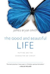 The Good and Beautiful Life: Putting on the Character of Christ - eBook