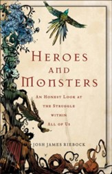 Heroes and Monsters: An Honest Look at What It Means to Be Human - eBook