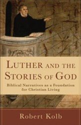 Luther and the Stories of God: Biblical Narratives as a Foundation for Christian Living - eBook