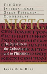 The Epsitles to the Colossians and to Philemon: New International Greek Testament Commentary [NIGTC]