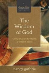 The Wisdom of God: Seeing Jesus in the Psalms and Wisdom Books - eBook