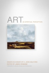 Art as Spiritual Perception: Essays in Honor of E. John Walford - eBook