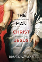 The Man Christ Jesus: Theological Reflections on the Humanity of Christ - eBook