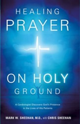 Healing Prayer on Holy Ground: A Cardiologist Discovers God's Presence in the Lives of his Patients - eBook