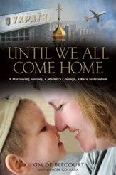Until We All Come Home: A Harrowing Journey, a Mother's Courage, a Race to Freedom - eBook