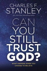Can You Still Trust God?: What Happens When You Choose to Believe
