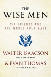 The Wise Men: Six Friends and the World They Made - eBook