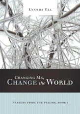 Changing Me, Change the World: Prayers from the Psalms, Book I - eBook