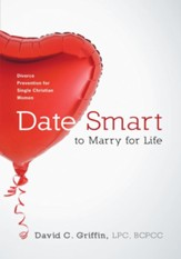 Date Smart to Marry for Life: Divorce Prevention for Single Christian Women - eBook