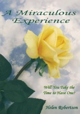 A Miraculous Experience: Will You Take the Time to Have One? - eBook
