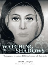 Watching from the Shadows: Through eyes of passion, 24 biblical women tell their stories - eBook