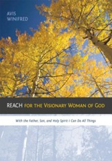 REACH for the Visionary Woman of God: With the Father, Son, and Holy Spirit I Can Do All Things - eBook