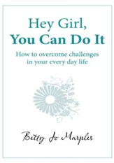 Hey Girl, You Can Do It: How to overcome challenges in your every day life - eBook