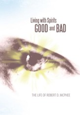 Living with Spirits Good and Bad: The life of Robert D. McPhee - eBook