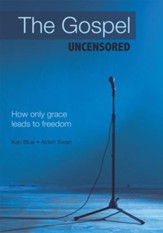 The Gospel Uncensored: How only grace leads to freedom - eBook