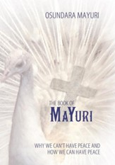 The Book Of Mayuri: Why We Can't Have Peace and How We Can Have Peace - eBook