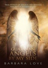 Guardian Angels By My Side: True Stories of Angelic Encounters and Divine Interventions - eBook
