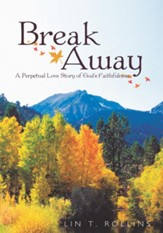 Break Away: A Perpetual Love Story of God's Faithfulness - eBook