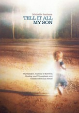TELL IT ALL MY SON: Our family's Journey of Survivor, Healing, and Triumphant over Childhood Sexual Abuse - eBook