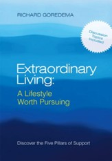 Extraordinary Living: A Lifestyle Worth Pursuing: Discover the Five Pillars of Support - eBook