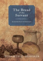 The Bread of the Servant: An Easter Play in Four Acts - eBook