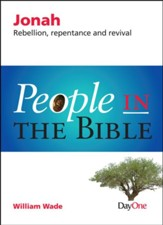 People in the Bible-Jonah: Rebellion, Repentance and Revival