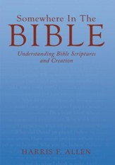 Somewhere In The Bible: Understanding Bible Scriptures and Creation - eBook
