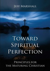 Toward Spiritual Perfection: Principles for the Maturing Christian - eBook