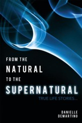 From the Natural to the Supernatural: True life stories... - eBook