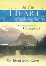 At the Heart of the Matter: A Spiritual Journey for Caregivers - eBook