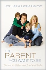 The Parent You Want to Be: Who You Are Matters More Than What You Do - eBook