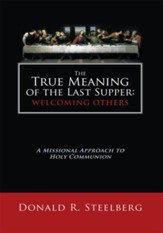 The True Meaning of the Last Supper: Welcoming Others: A Missional Approach to Holy Communion - eBook