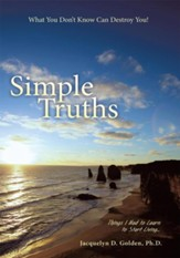 Simple Truths What You Don't Know Can Destroy You!: Things I Had to Learn to Start Living - eBook