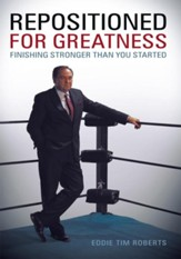 Repositioned for Greatness: Finishing Stronger than You Started - eBook