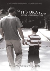 It's Okay, You're With My Father: (A Child Abuse Investigator's call to the Church) - eBook