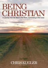 Being Christian: A Journey from the Boat to the Shore, Culminating at the Cross - eBook