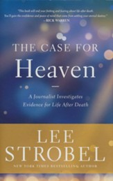 Case for Heaven: A Journalist Investigates Evidence for Life After Death