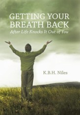 Getting Your Breath Back After Life Knocks It Out of You: A Transparent Journey of Seeking God through Grief - eBook