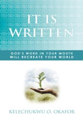 IT IS WRITTEN: GOD'S WORD IN YOUR MOUTH WILL RECREATE YOUR WORLD - eBook