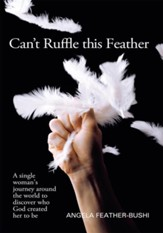 Can't Ruffle This Feather: A single women s journey around the world in order to discover who God created her to be - eBook
