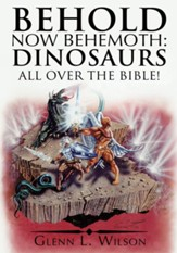 Behold Now Behemoth: Dinosaurs All Over the Bible! - eBook