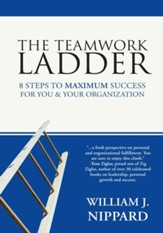 The Teamwork Ladder: 8 Steps to MAXIMUM Success For You & Your Organization - eBook