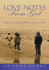 Love Notes From God: Helping Friends Deal With the Loss of a Child - eBook