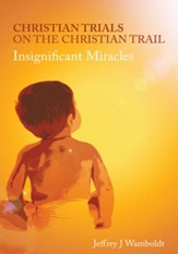 Christian Trials on the Christian Trail: Insignificant Miracles - eBook